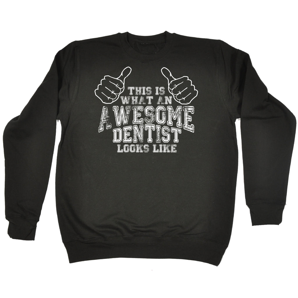 123t This Is What An Awesome Dentist Looks Like Funny Sweatshirt, THIS IS WHAT AN AWESOME