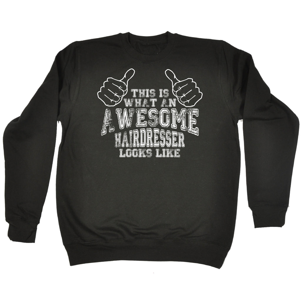 123t This Is What An Awesome Hairdresser Looks Like Funny Sweatshirt
