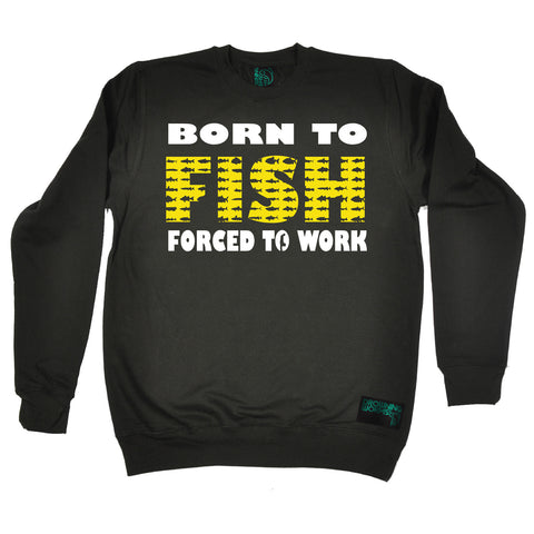 Drowning Worms Born To Fish Forced To Work Fishing Sweatshirt