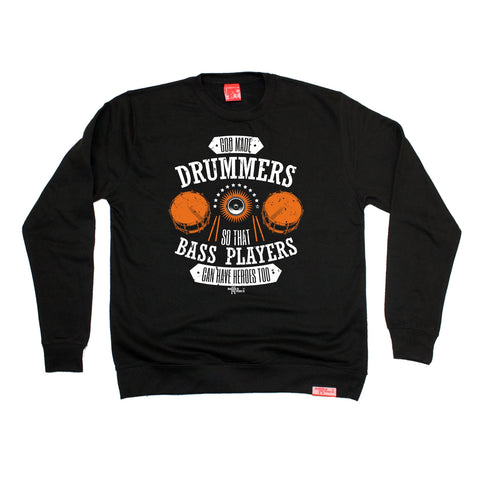 Banned Member God Made Drummers So That Bass Players Have Heroes Too Drumming Sweatshirt