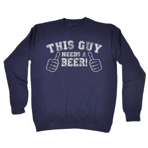 123t This Guy Needs A Beer Funny Sweatshirt