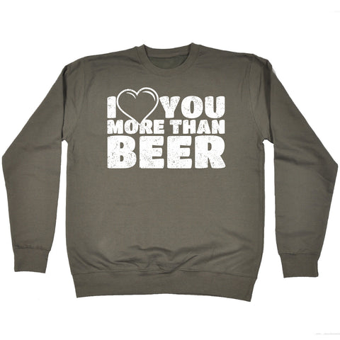 123t I Love You More Than Beer Funny Sweatshirt