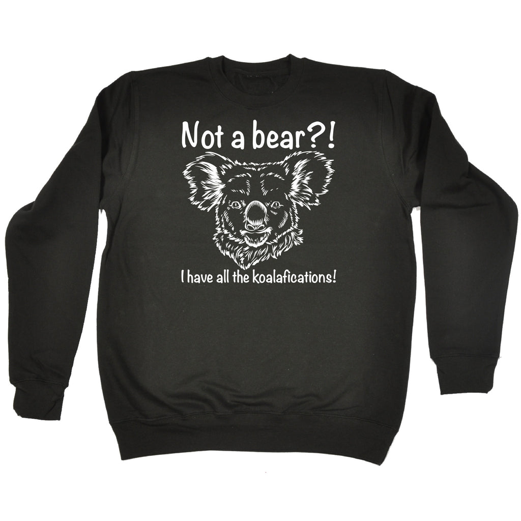 123t Not A Bear I Have All The Koalafications Funny Sweatshirt
