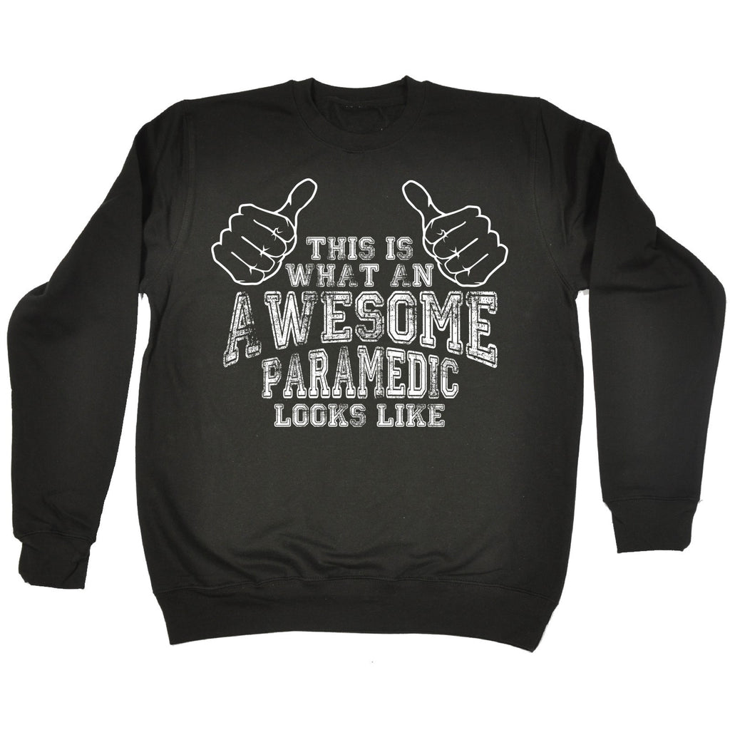 123t This Is What An Awesome Paramedic Looks Like Funny Sweatshirt
