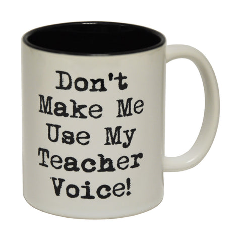 123t Don't Make Me Use My Teacher Voice Funny Mug