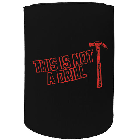 123t Stubby Holder - This Is Not A Drill Hammer - Funny Novelty Birthday Gift Joke Beer Can Bottle