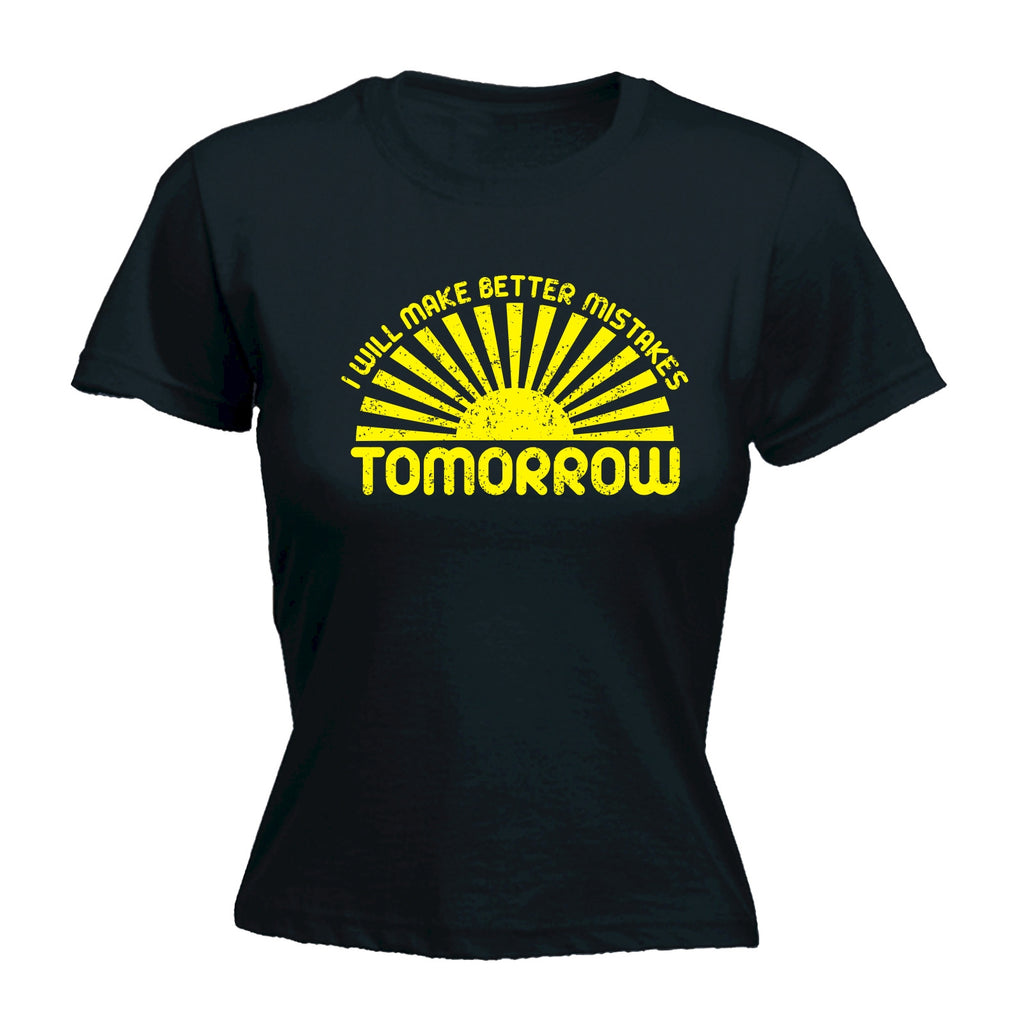 123t Women's I Will Make Better Mistakes Tomorrow Funny T-Shirt