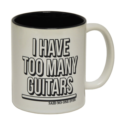 123t I Have Too Many Guitars Said No One Ever ! Funny Mug