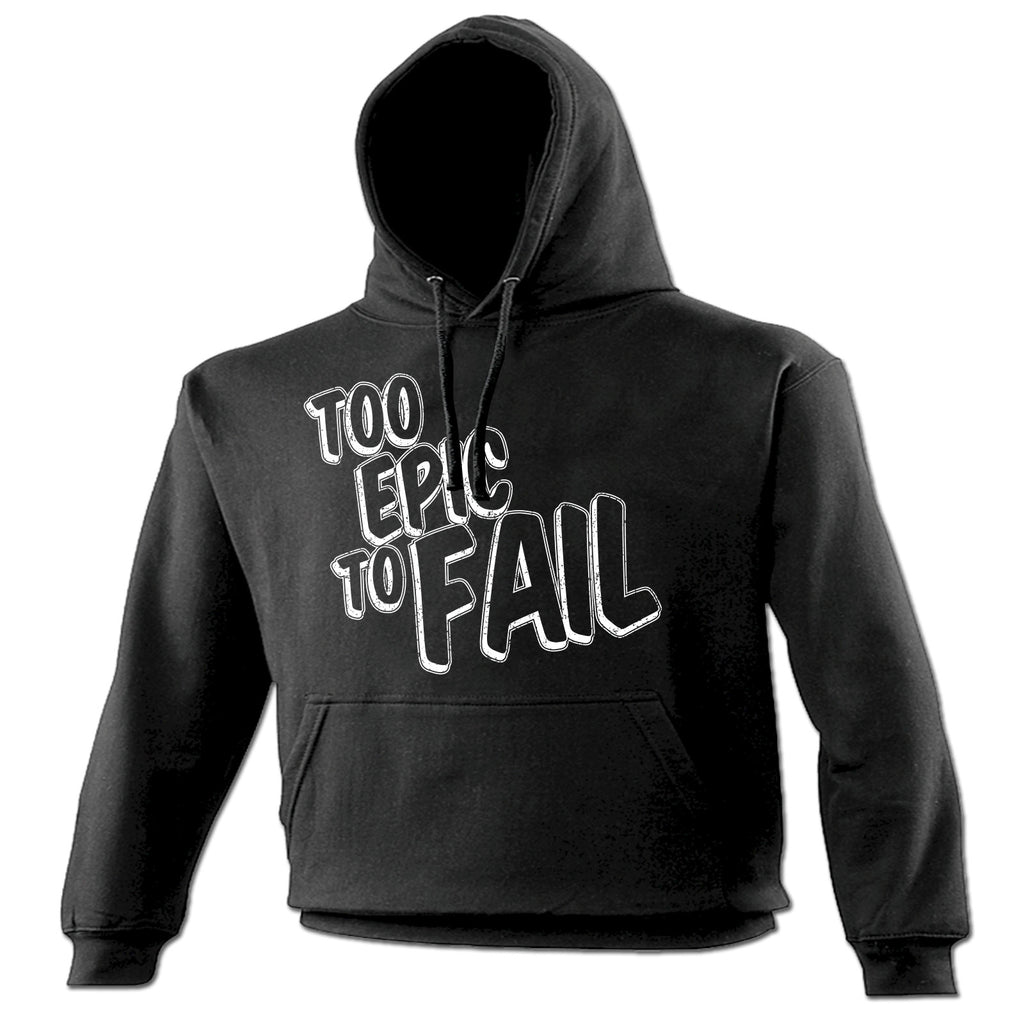 123t Too Epic To Fail Funny Hoodie