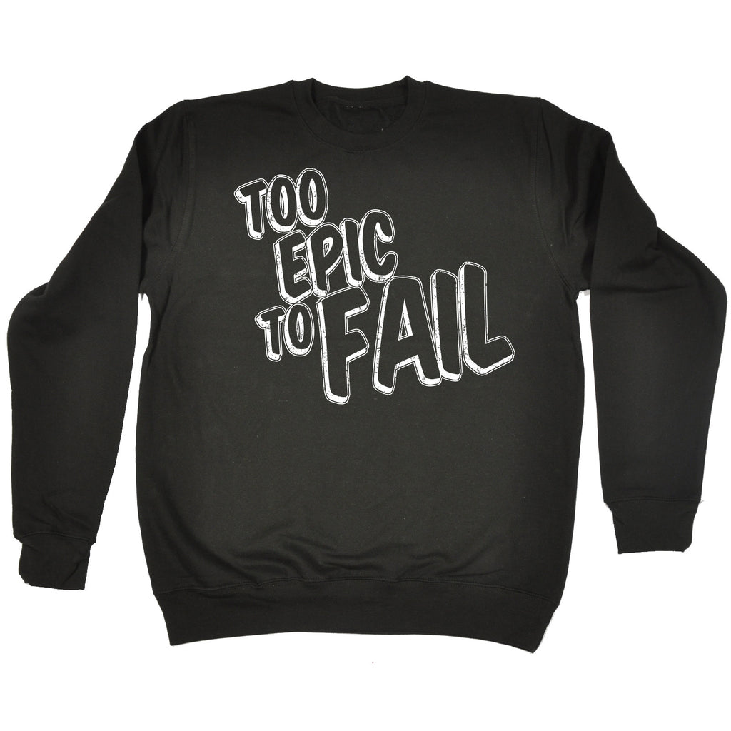 123t Too Epic To Fail Funny Sweatshirt