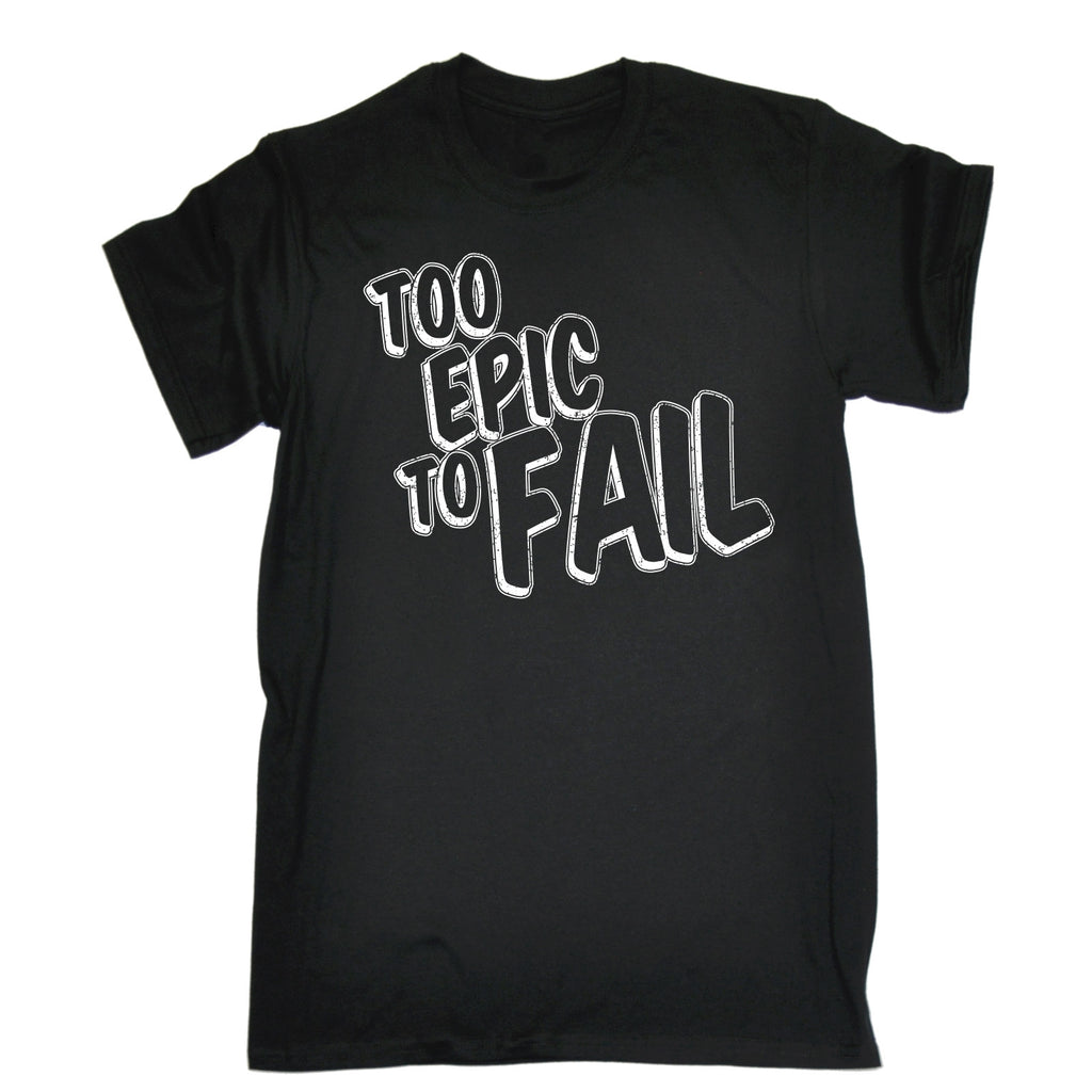 123t Men's Too Epic To Fail Funny T-Shirt