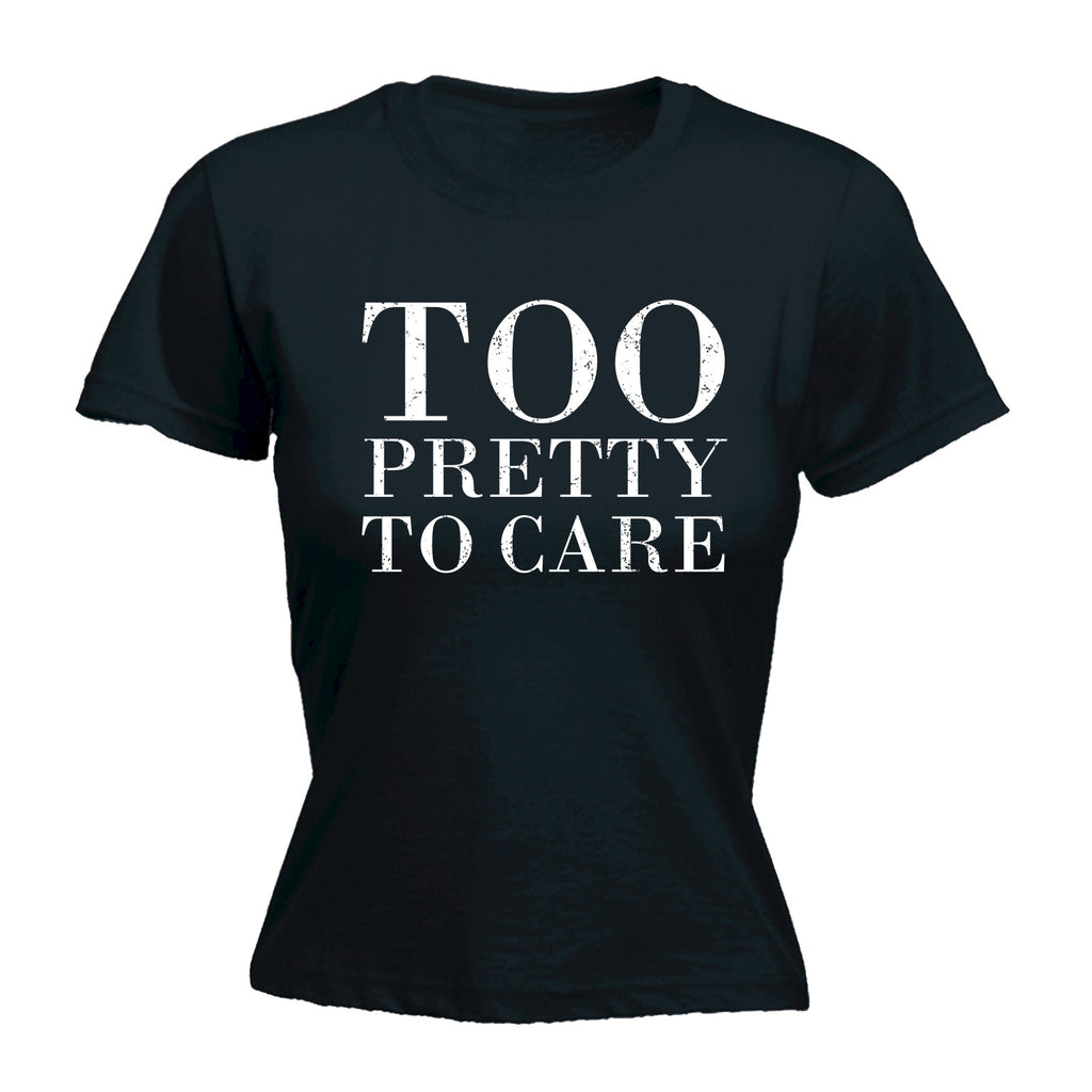 123t Women's Too Pretty To Care Funny T-Shirt