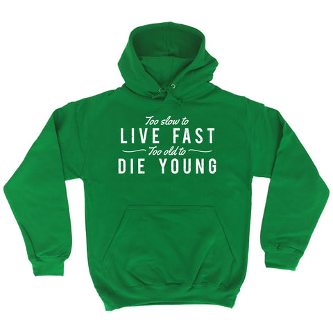 123t Too Slow To Live Fast Too Old To Die Young Funny Hoodie