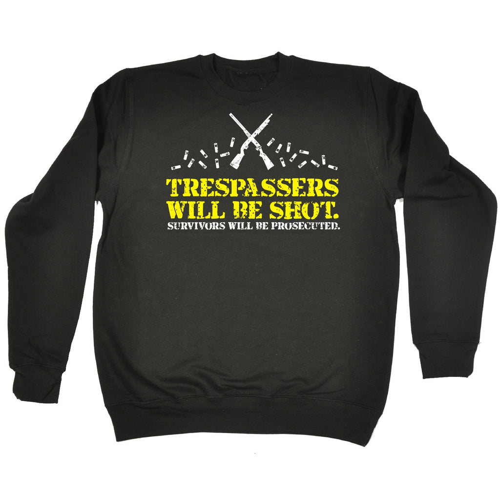 123t Trespassers Will Be Shot Survivors Will Be Prosecuted Funny Sweatshirt