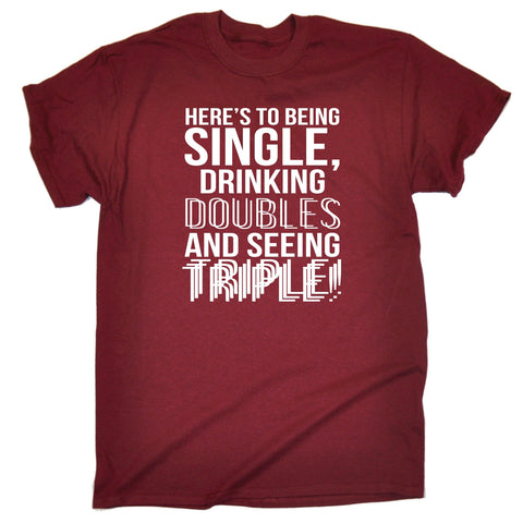 123t Men's Here's To Being Single Drinking Doubles And Seeing Triple ! Funny T-Shirt