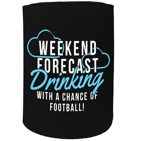 123t Stubby Holder - Weekend Forecast Drink With Football - Funny Novelty Birthday Gift Joke Beer