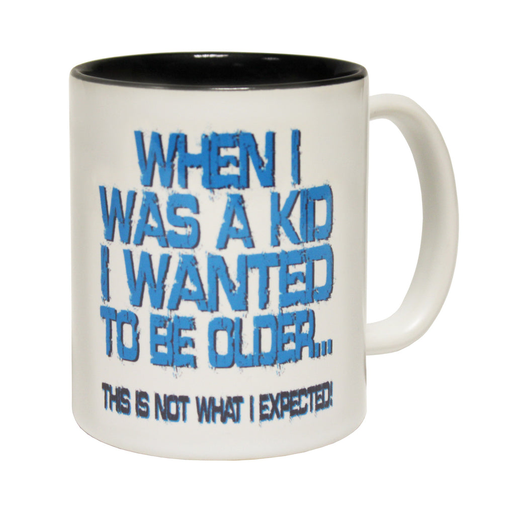 123t When I Was A Kid I Wanted To Be Older Funny Mug