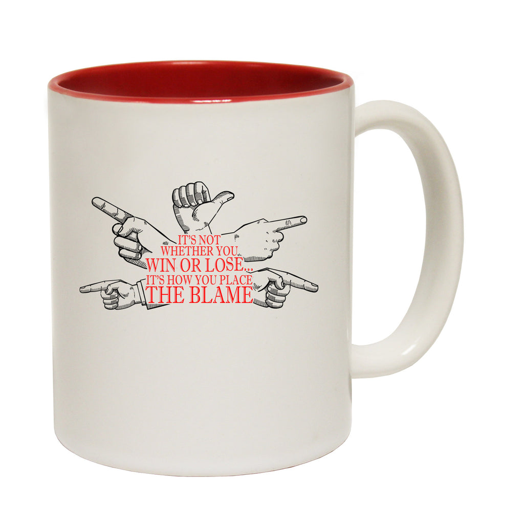 123t It's Not Whether You Win Or Lose It's How You Place The Blame Funny Mug
