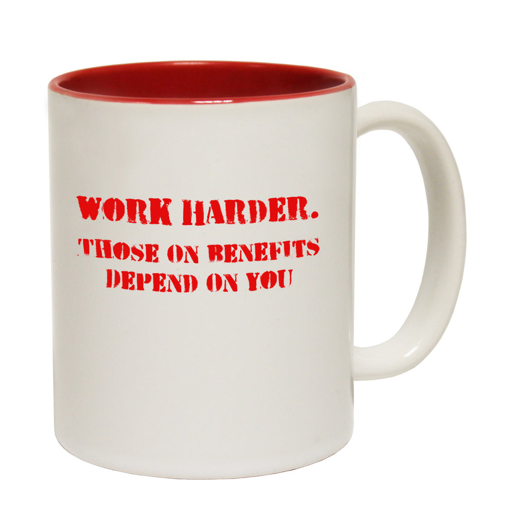 123t Work Harder Those on Benefits Depend On You Funny Mug