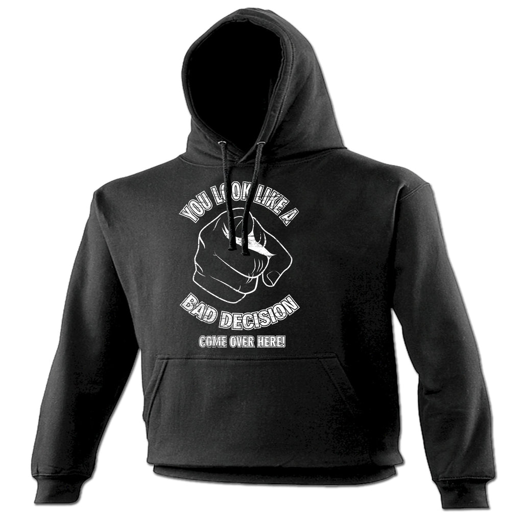 123t You Look Like A Bad Decision Come Over Here Funny Hoodie