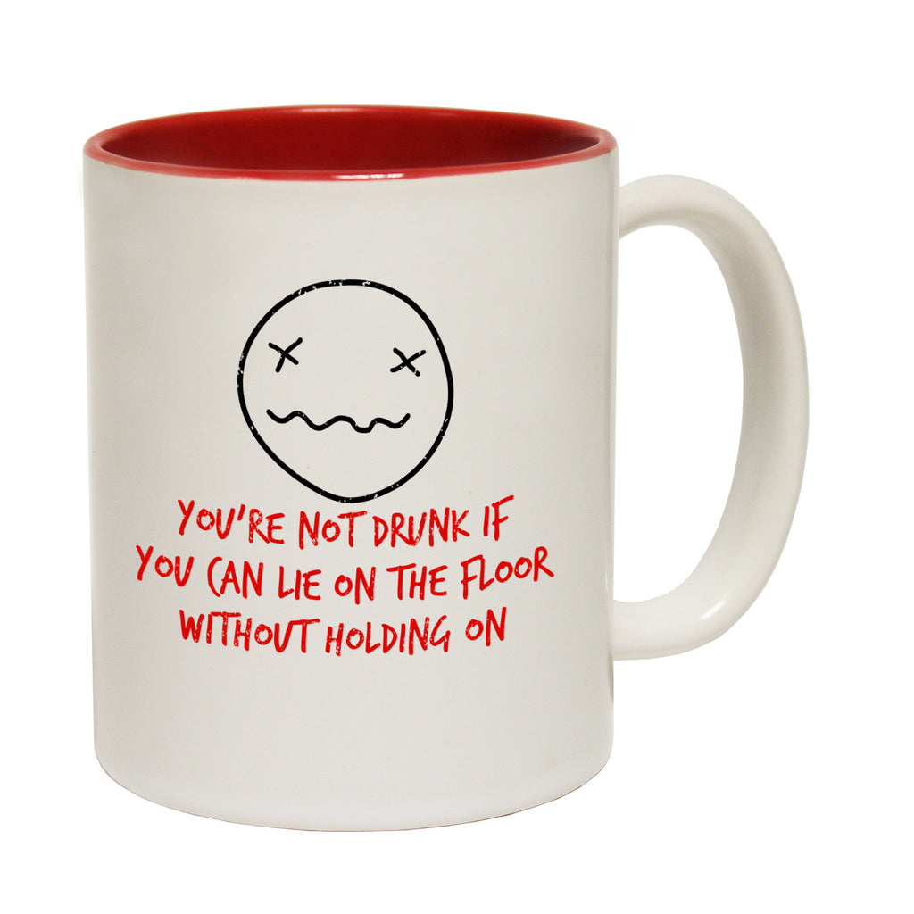123t You're Not Drunk If You Can Lie On The Floor Without Holding On Funny Mug