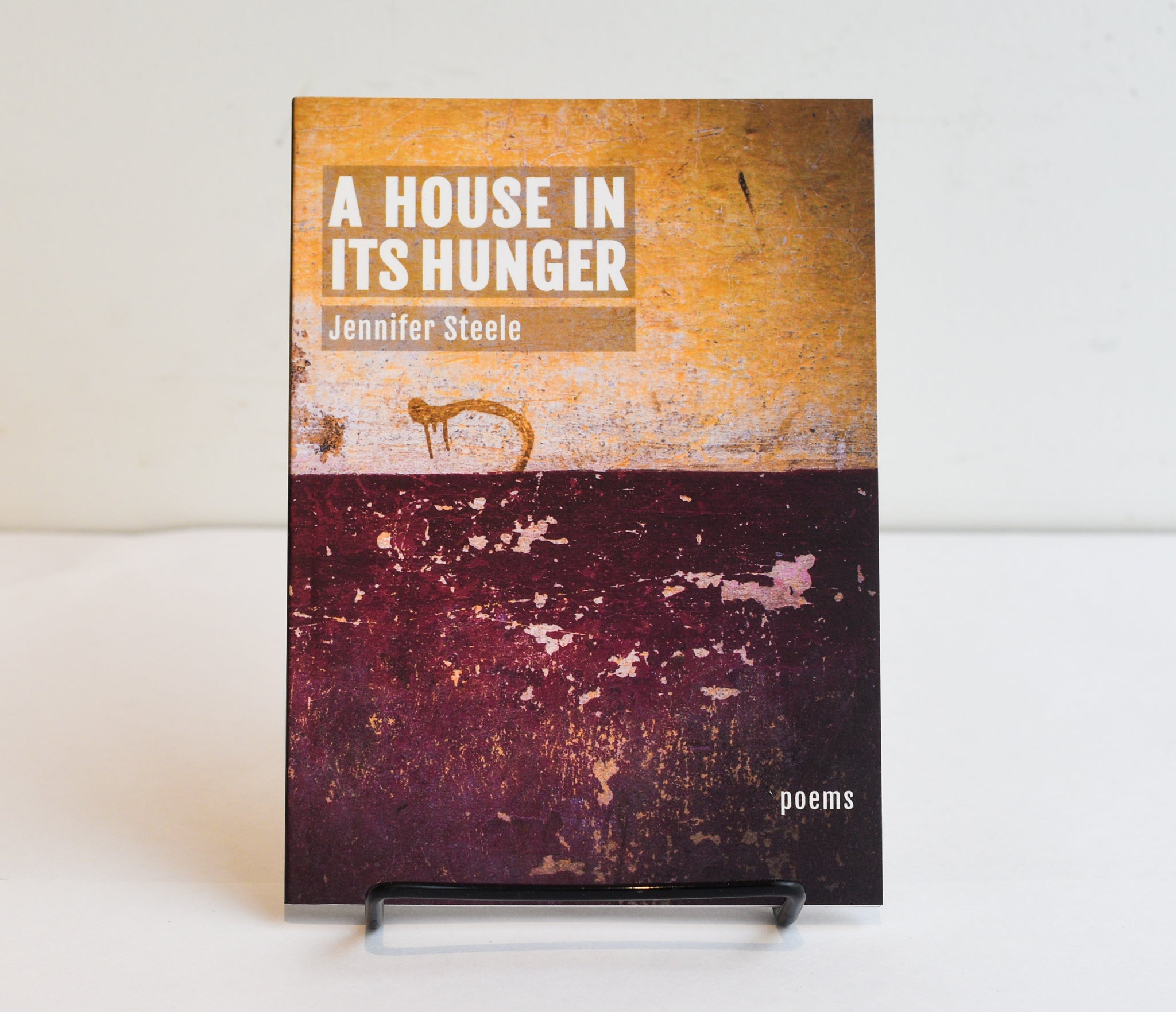 A House In Its Hunger by Jennifer Steele