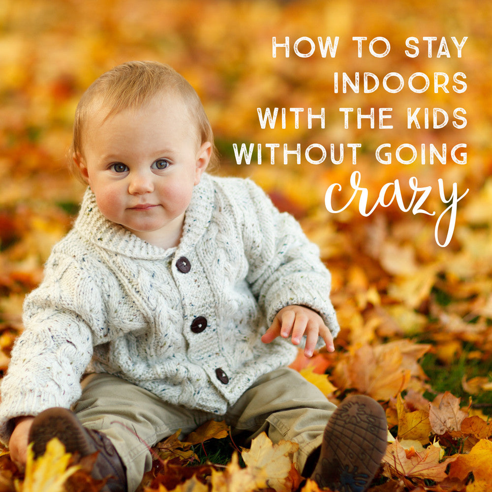 How to Stay Indoors with the Kids without Going Crazy