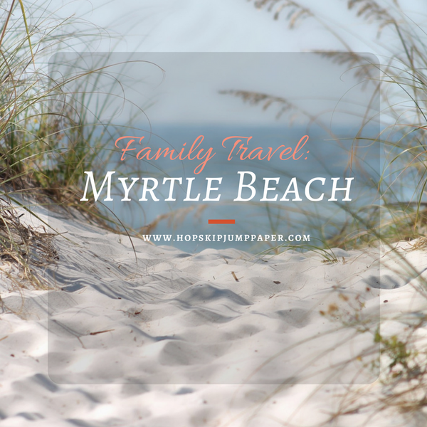 Family Travel: Myrtle Beach, SC