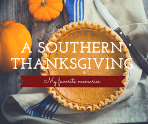 My Favorite Southern Thanksgiving Traditions