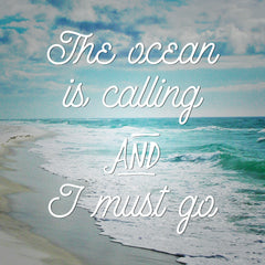 The Ocean Is Calling and I Must Go