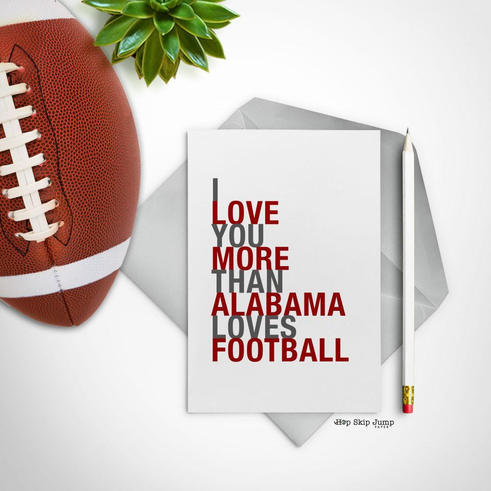 I Love You More Than Alabama Loves Football greeting card  - Shop Online
