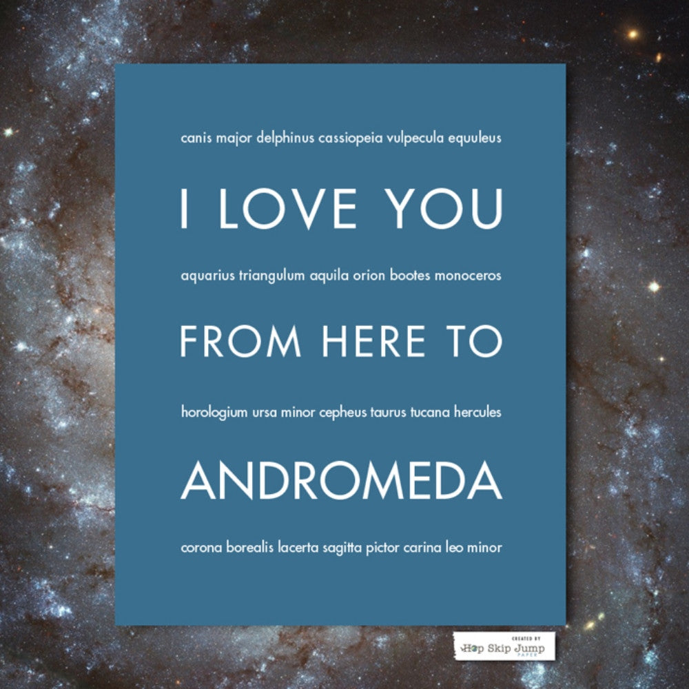 I Love You From Here To ANDROMEDA art print  - Shop Online