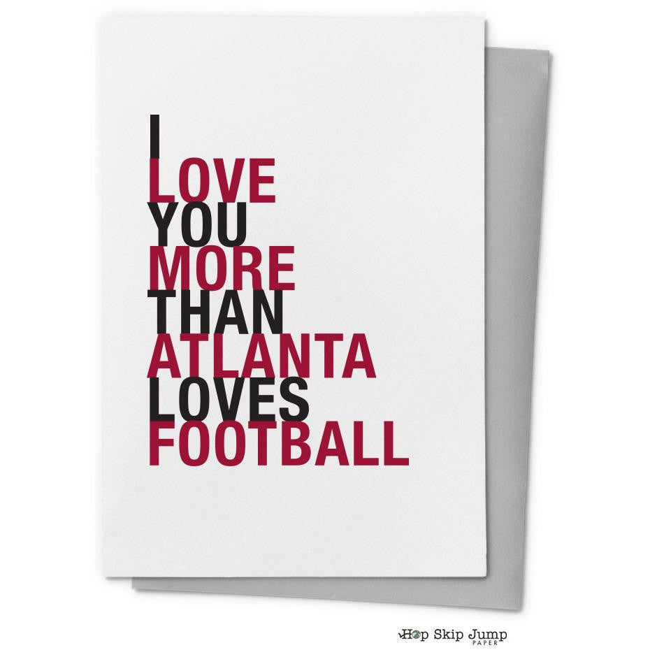 I Love You More Than Atlanta Loves Football greeting card  - Shop Online