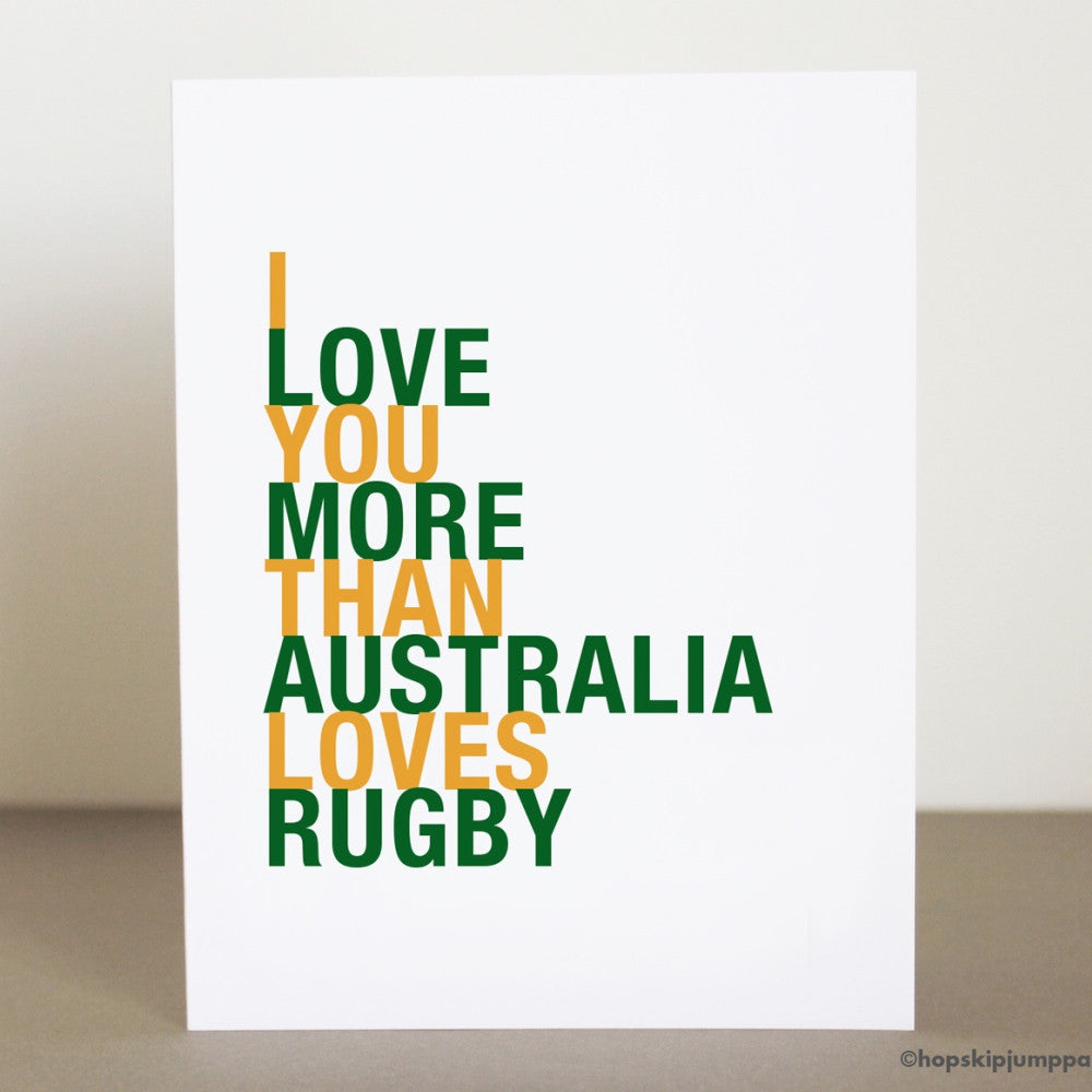 I Love You More Than Australia Loves Rugby greeting card  - Shop Online