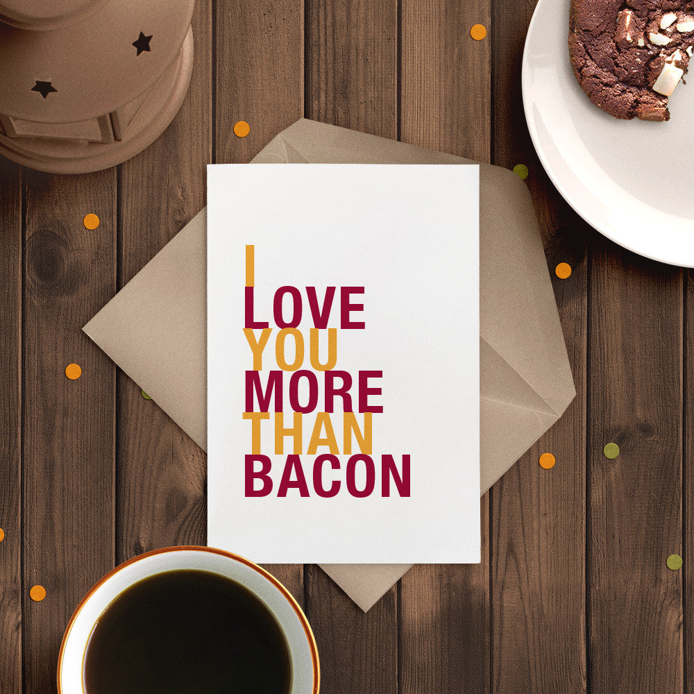 I Love You More Than Bacon greeting card  - Shop Online