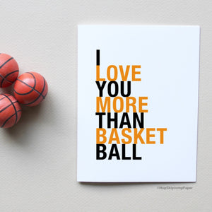 I Love You More Than Basketball greeting card  - Shop Online