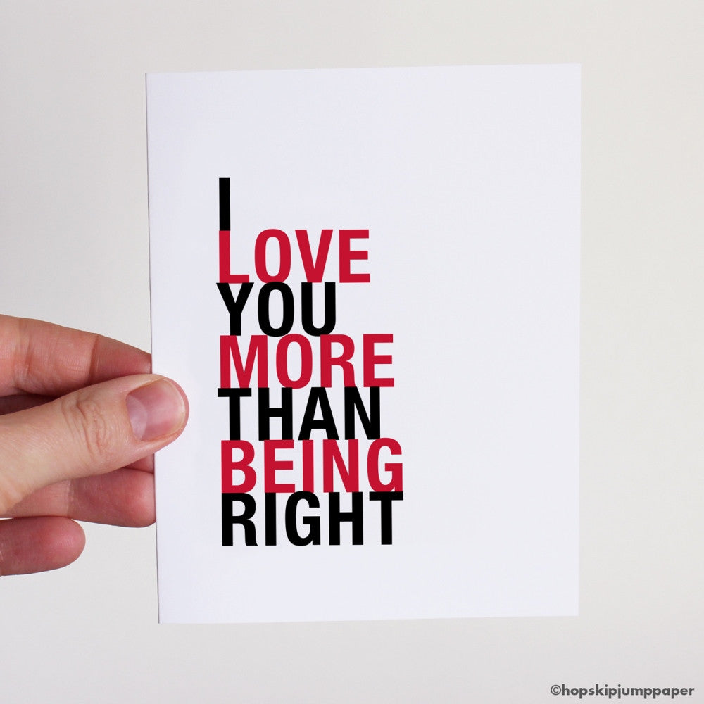 I Love You More Than Being Right greeting card  - Shop Online