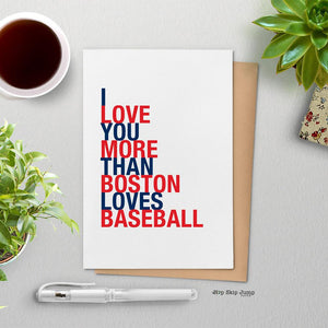 I Love You More Than Boston Loves Baseball greeting card
