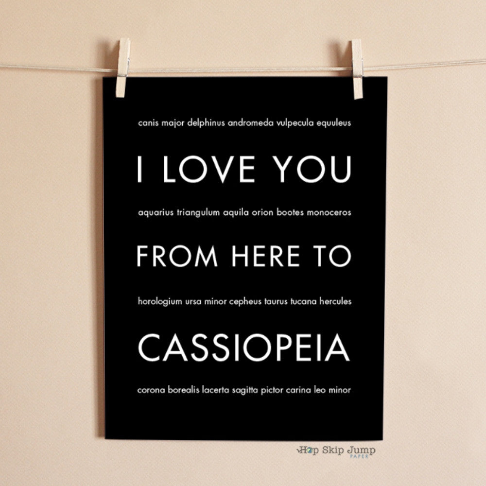 I Love You From Here To CASSIOPEIA art print  - Shop Online