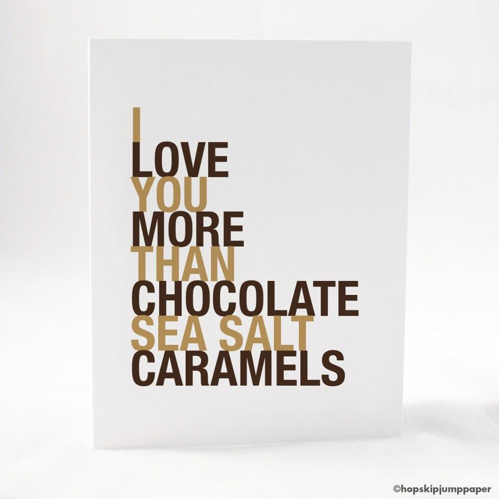 I Love You More Than Chocolate Sea Salt Caramels greeting card  - Shop Online
