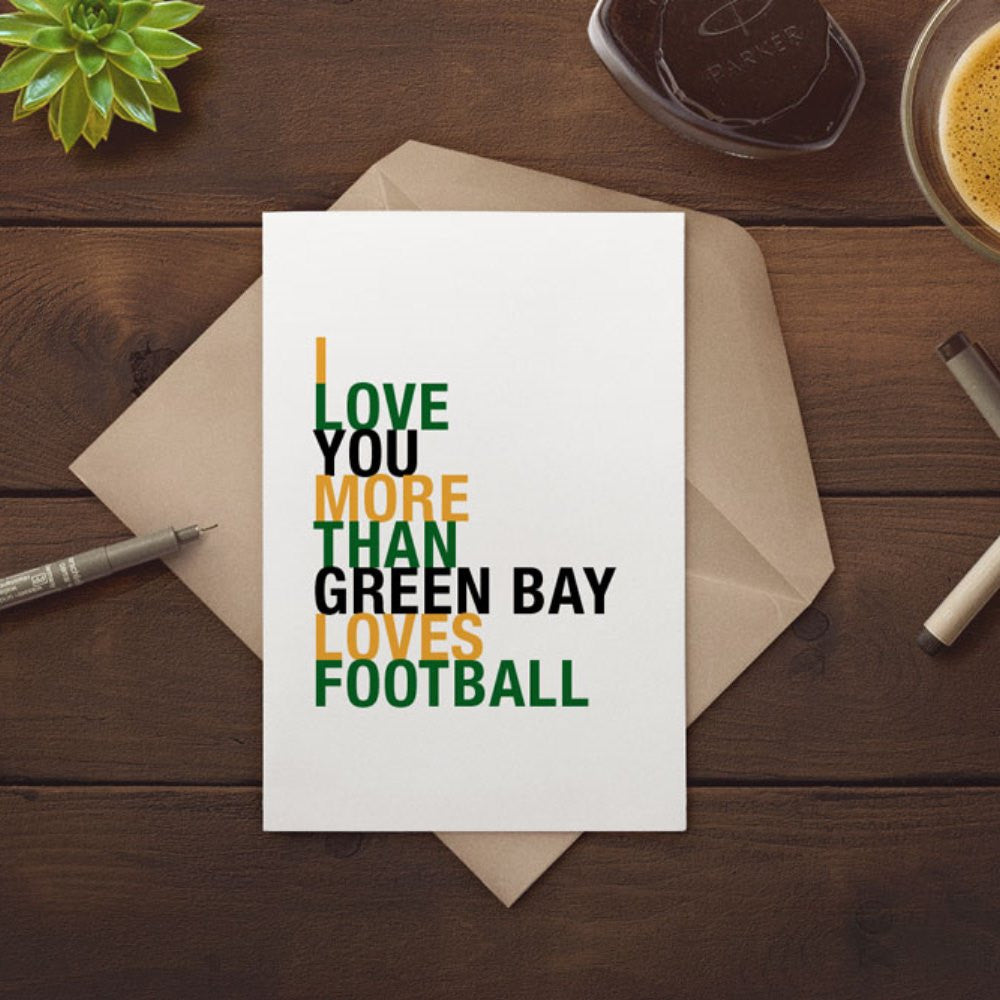 I Love You More Than Green Bay Loves Football greeting card  - Shop Online