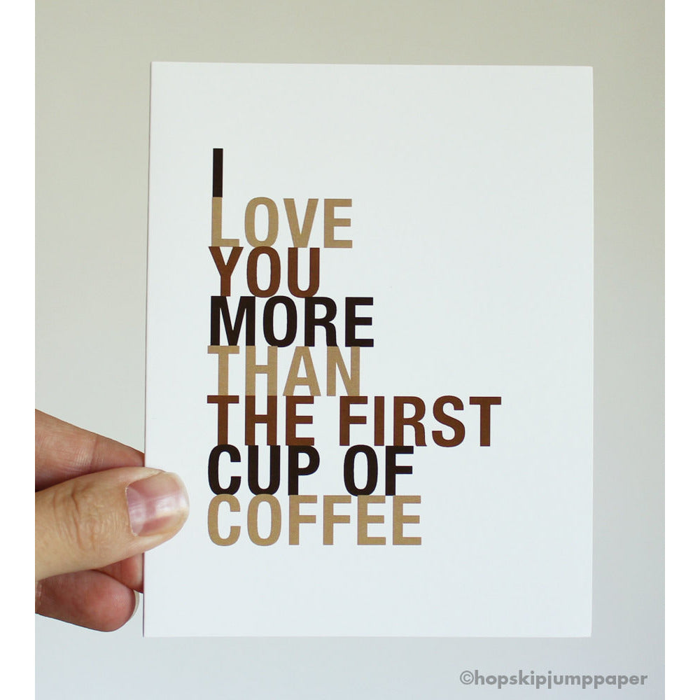 I Love You More Than The First Cup of Coffee greeting card  - Shop Online