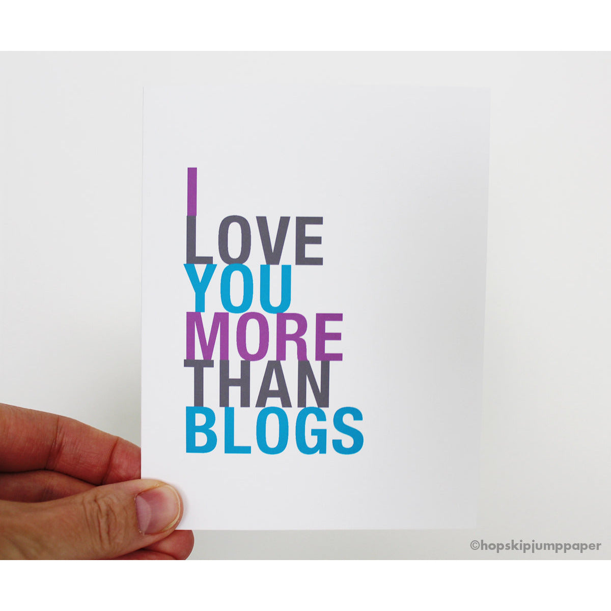 I Love You More Than Blogs greeting card  - Shop Online