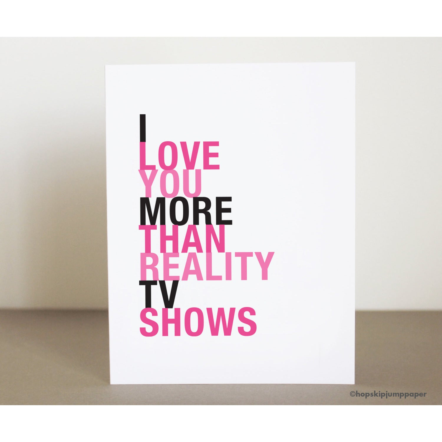 I Love You More Than Reality TV Shows greeting card  - Shop Online