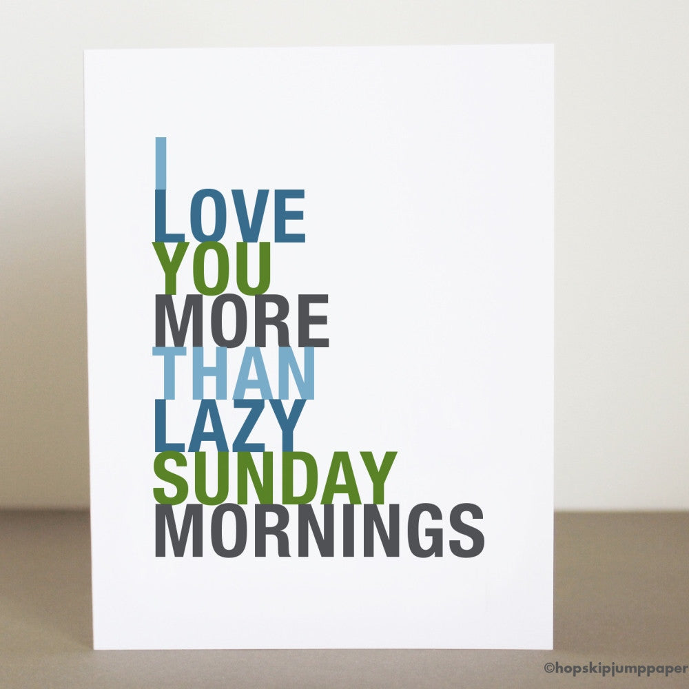 I Love You More Than Lazy Sunday Mornings greeting card  - Shop Online