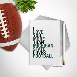 I Love You More Than Michigan State Loves Football greeting card  - Shop Online