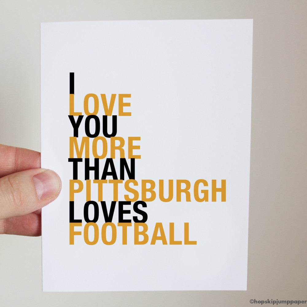 I Love You More Than Pittsburgh Loves Football greeting card  - Shop Online
