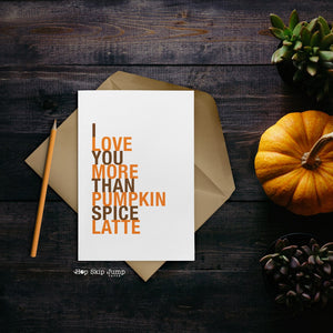 I Love You More Than Pumpkin Spice Latte greeting card