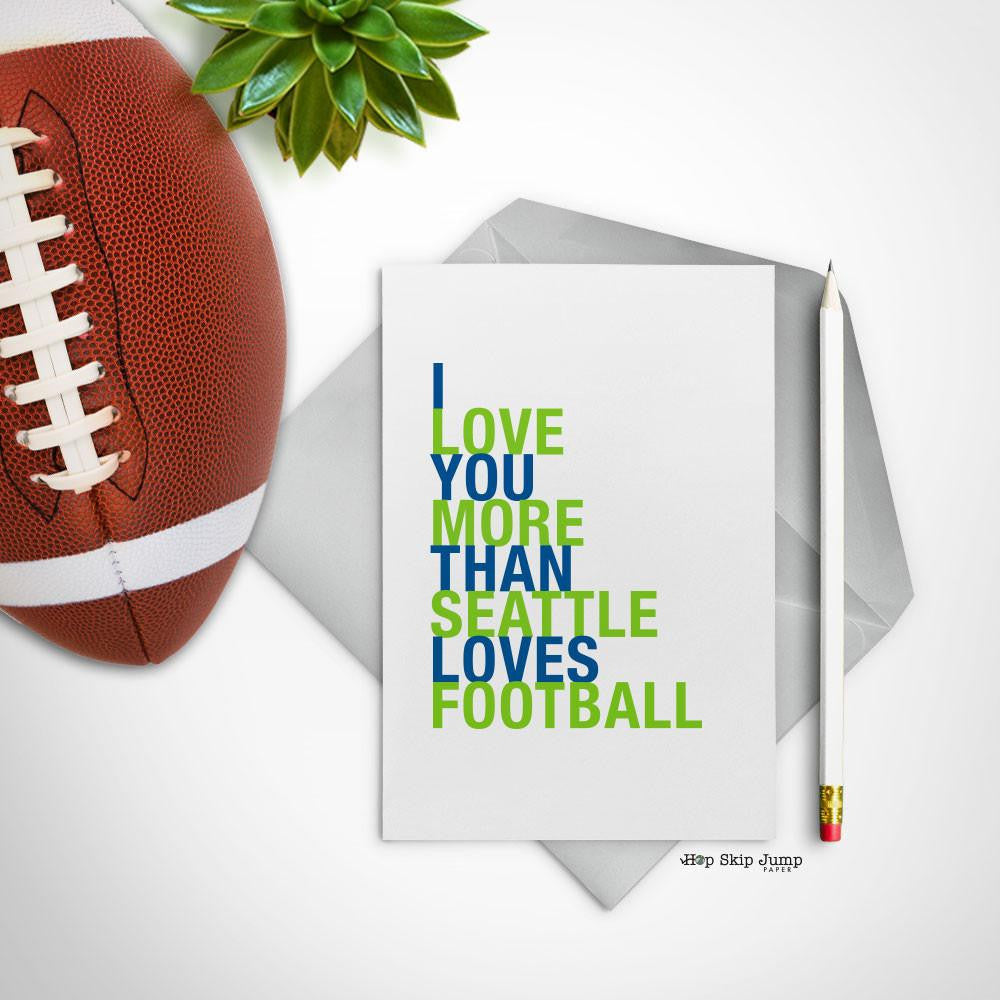 I Love You More Than Seattle Loves Football greeting card  - Shop Online