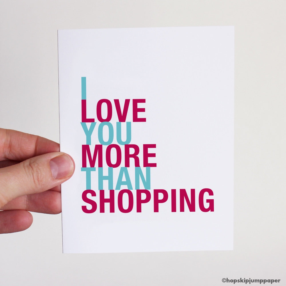 I Love You More Than Shopping greeting card  - Shop Online
